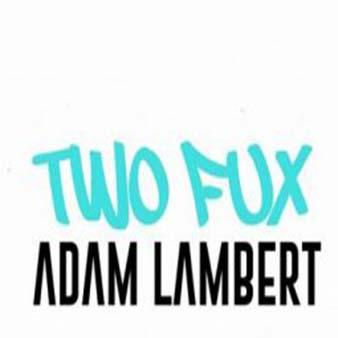 دانلود اهنگ two fux از adam lambert