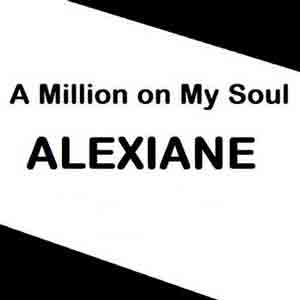 دانلود اهنگ a million on my soul از mp3 alexiane + متن و ترجمه